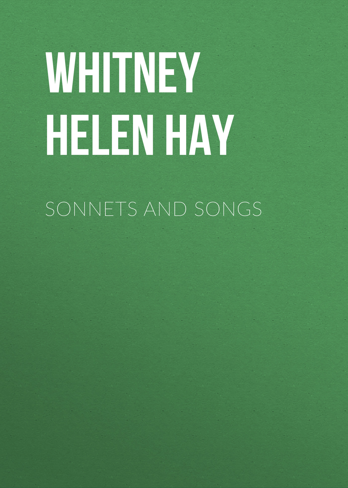 Whitney Helen Hay Sonnets and Songs