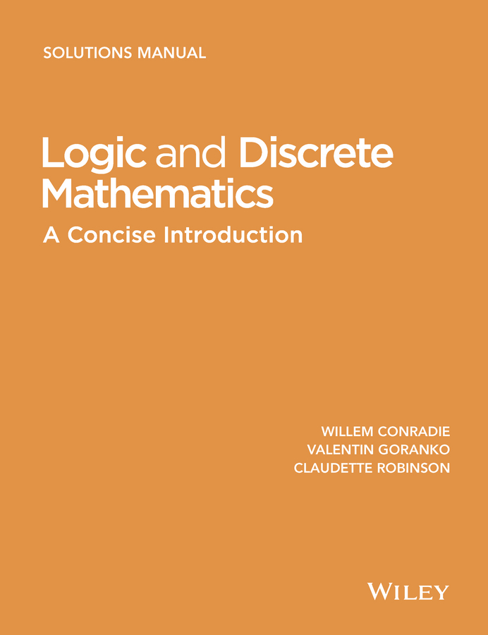 Willem Conradie Logic and Discrete Mathematics. A Concise Introduction, Solutions Manual