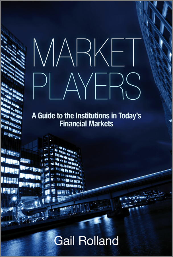 Gail Rolland Market Players. A Guide to the Institutions in Today's Financial Markets купить недорого в Москве