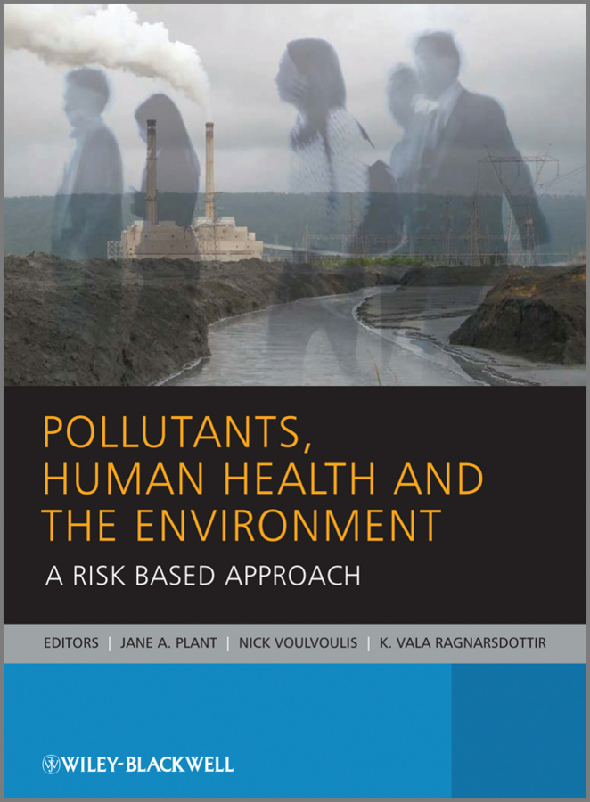 Nick Voulvoulis Pollutants, Human Health and the Environment. A Risk Based Approach laura robinson a practical guide to toxicology and human health risk assessment