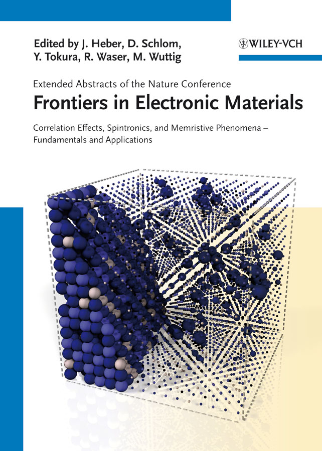 Frontiers of Electronic Materials. Correlation Effects, Spintronics, and Memristive Phenomena - Fundamentals and Application ( Rainer  Waser  )