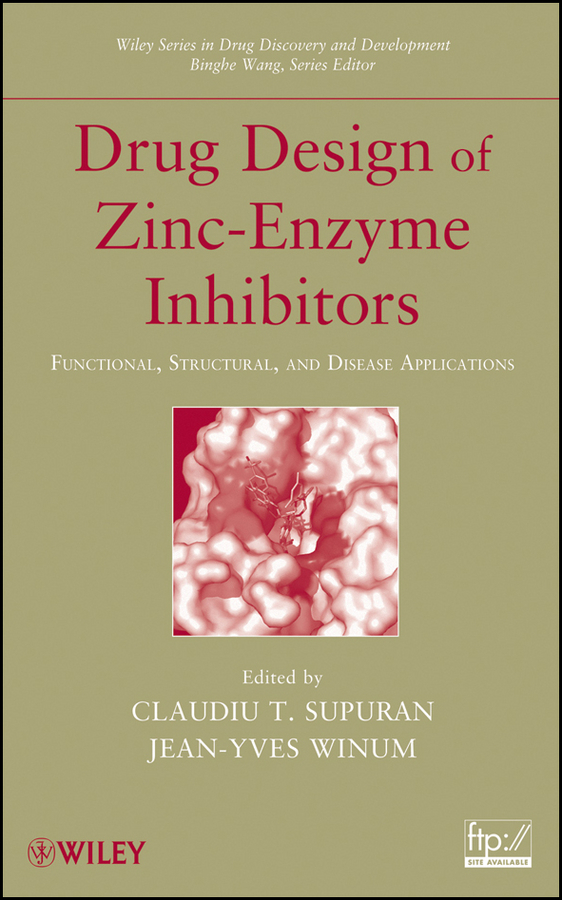 Binghe Wang Drug Design of Zinc-Enzyme Inhibitors. Functional, Structural, and Disease Applications buchwald peter retrometabolic drug design and targeting