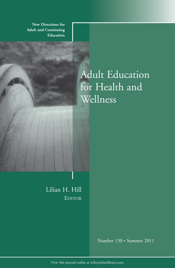Lilian Hill H. Adult Education for Health and Wellness. New Directions for Adult and Continuing Education, Number 130 все цены