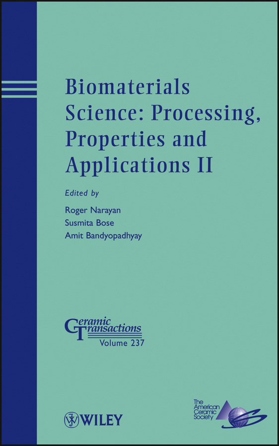 Amit Bandyopadhyay Biomaterials Science. Processing, Properties and Applications II amit bandyopadhyay biomaterials science processing properties and applications ii