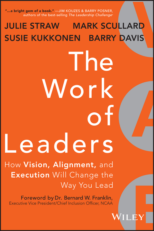 Julie Straw The Work of Leaders. How Vision, Alignment, and Execution Will Change the Way You Lead best skills for educational organization leaders in a global society