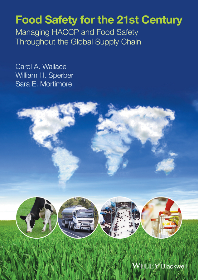 Carol Wallace Food Safety for the 21st Century. Managing HACCP and Food Safety throughout the Global Supply Chain