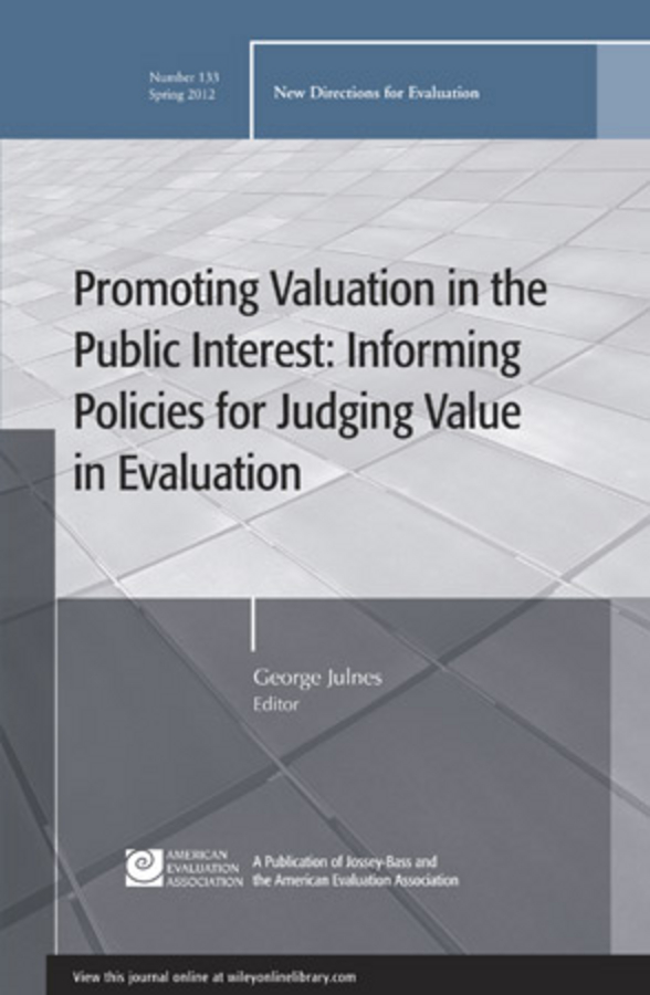 George Julnes Promoting Value in the Public Interest: Informing Policies for Judging Value in Evaluation. New Directions for Evaluation, Number 133 an evaluation of anti corruption policies