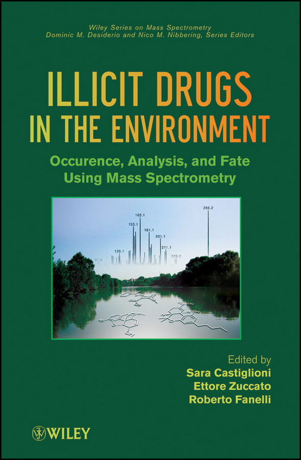 Sara Castiglioni Illicit Drugs in the Environment. Occurrence, Analysis, and Fate using Mass Spectrometry