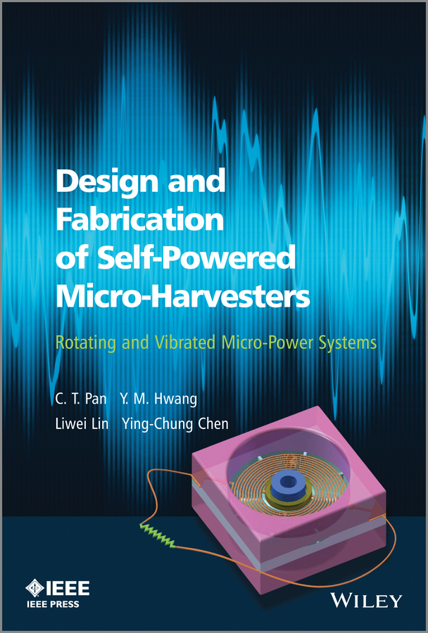 цена на Liwei Lin Design and Fabrication of Self-Powered Micro-Harvesters. Rotating and Vibrated Micro-Power Systems