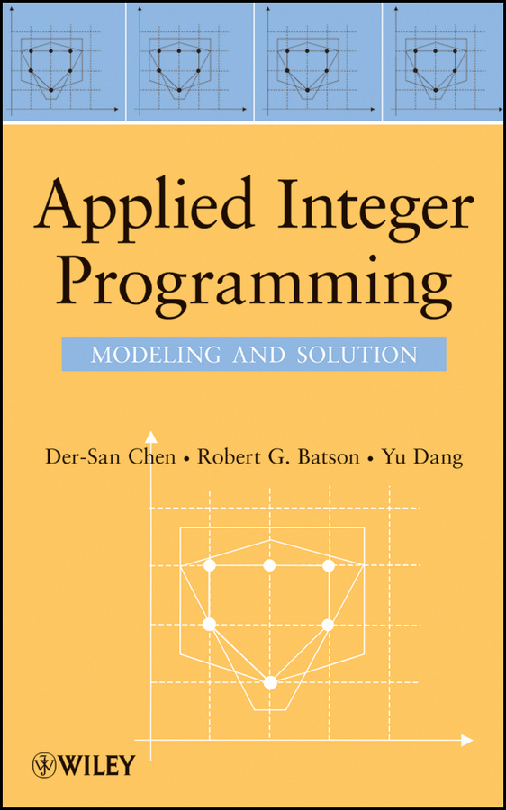 Der-San Chen Applied Integer Programming. Modeling and Solution vangelis paschos th paradigms of combinatorial optimization problems and new approaches