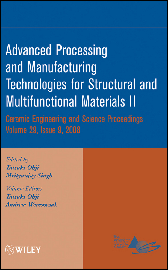 Фото - Andrew Wereszczak Advanced Processing and Manufacturing Technologies for Structural and Multifunctional Materials II hae soo kwak nano and microencapsulation for foods