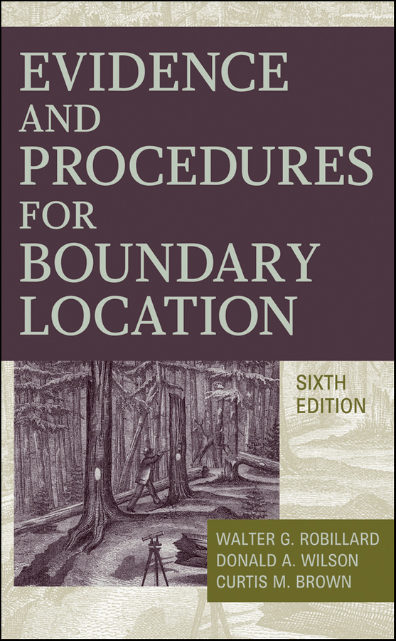 Donald Wilson A. Evidence and Procedures for Boundary Location walter g robillard brown s boundary control and legal principles