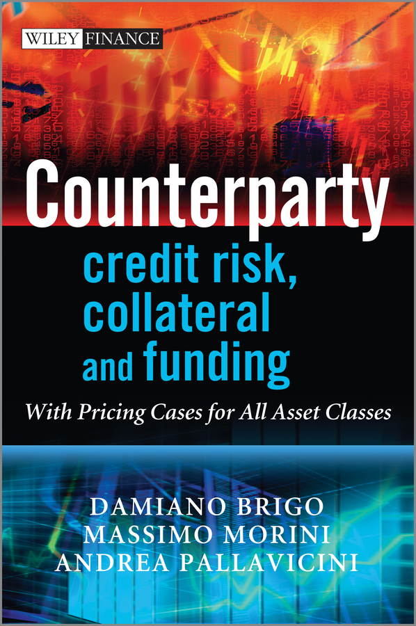 Damiano Brigo Counterparty Credit Risk, Collateral and Funding. With Pricing Cases For All Asset Classes все цены