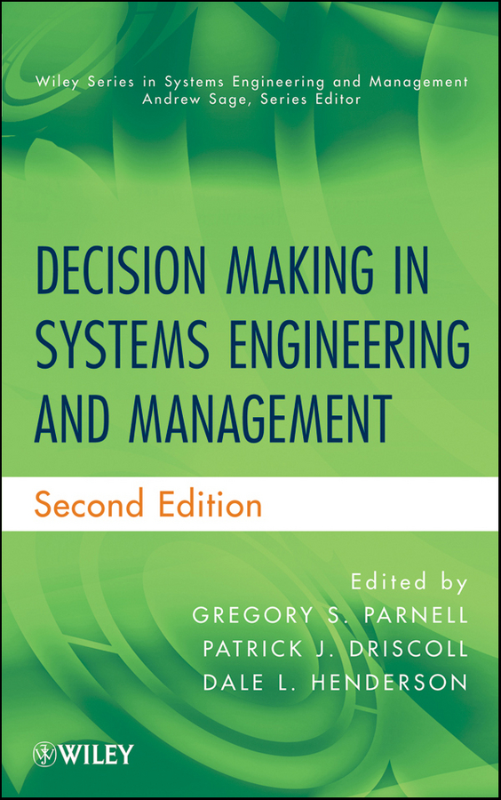 Gregory Parnell S. Decision Making in Systems Engineering and Management eric rebentisch integrating program management and systems engineering methods tools and organizational systems for improving performance