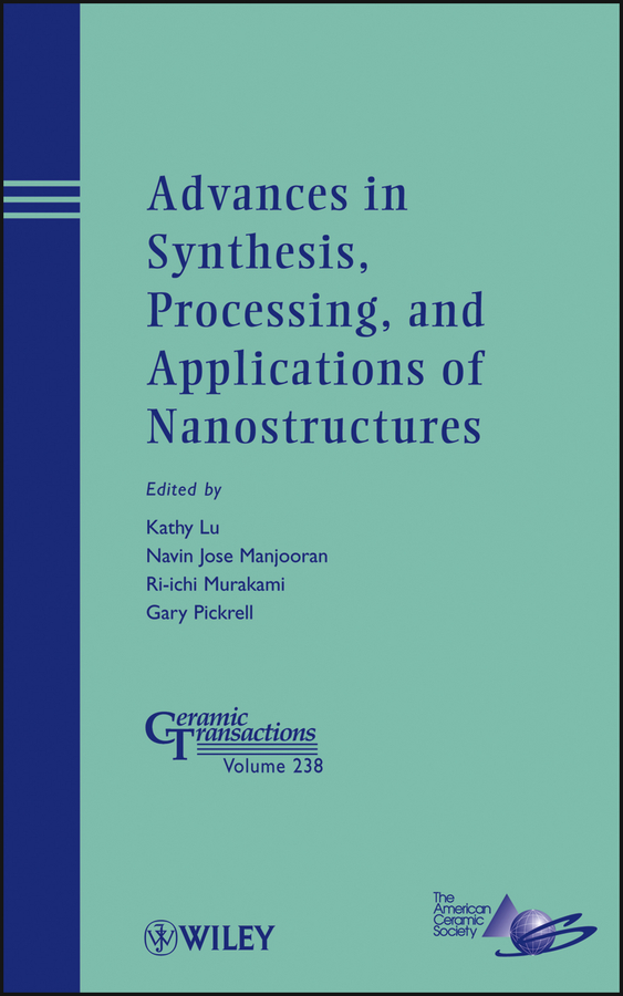 Kathy Lu Advances in Synthesis, Processing, and Applications of Nanostructures selected books and journals in science and engineering