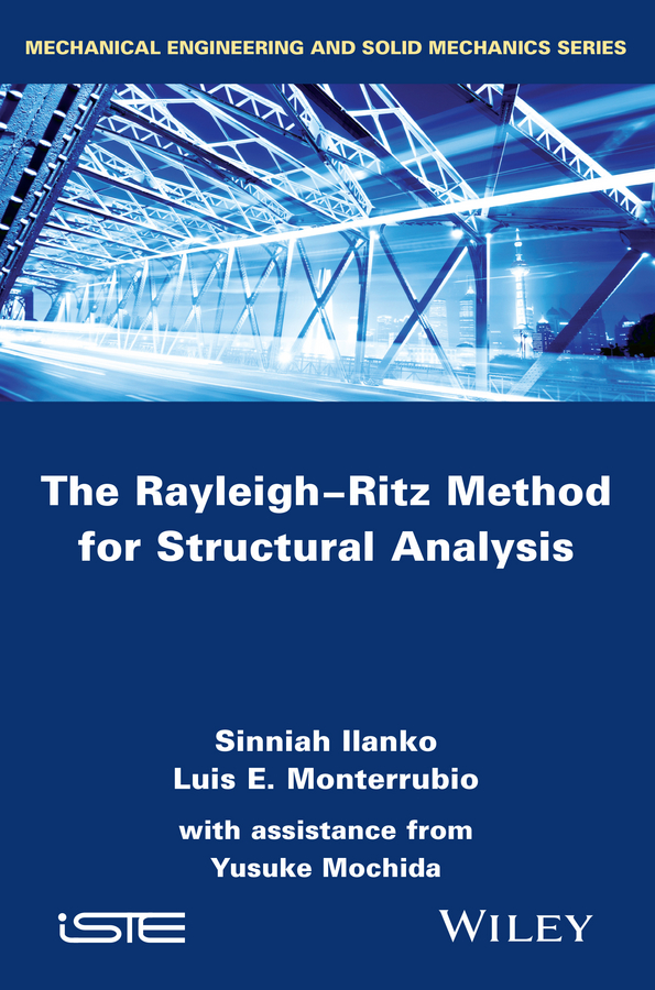 Sinniah Ilanko The Rayleigh-Ritz Method for Structural Analysis dynamic analysis and failure modes of simple structures