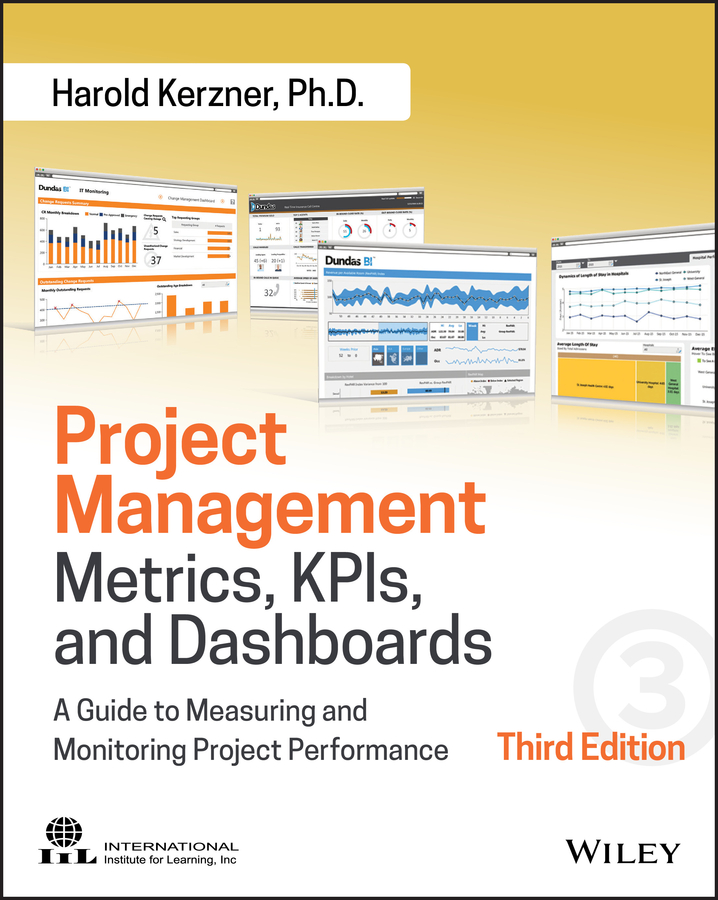 Harold Kerzner, Ph.D. Project Management Metrics, KPIs, and Dashboards. A Guide to Measuring and Monitoring Project Performance
