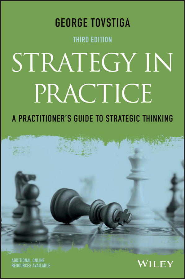 George Tovstiga Strategy in Practice. A Practitioner's Guide to Strategic Thinking business and ethics in a country with political socio economic crisis