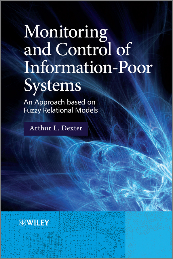 Arthur Dexter L. Monitoring and Control of Information-Poor Systems. An Approach based on Fuzzy Relational Models