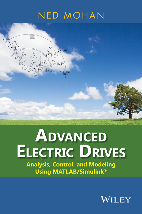 Ned Mohan Advanced Electric Drives. Analysis, Control, and Modeling Using MATLAB / Simulink