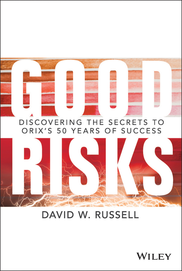 David Russell W. Good Risks. Discovering the Secrets to ORIX's 50 Years of Success battleground