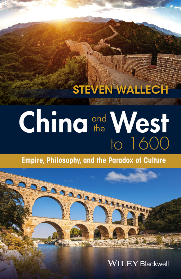 Steven Wallech China and the West to 1600. Empire, Philosophy, and the Paradox of Culture c bayly a remaking the modern world 1900 2015 global connections and comparisons