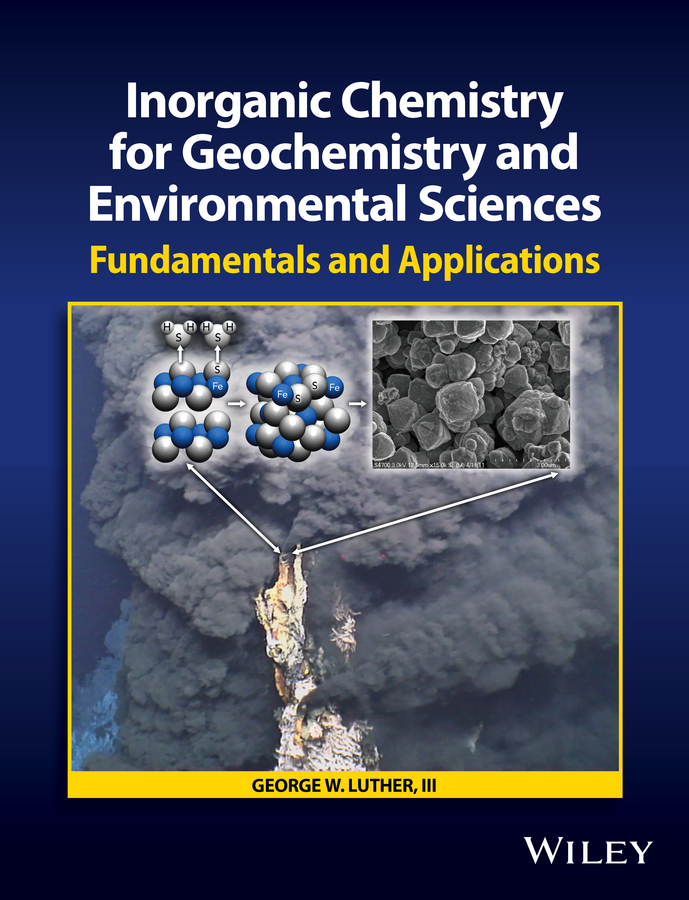 George W. Luther, III Inorganic Chemistry for Geochemistry and Environmental Sciences. Fundamentals and Applications