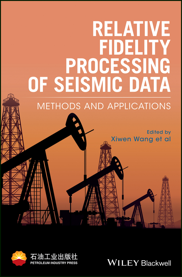 Xiwen Wang Relative Fidelity Processing of Seismic Data. Methods and Applications недорго, оригинальная цена