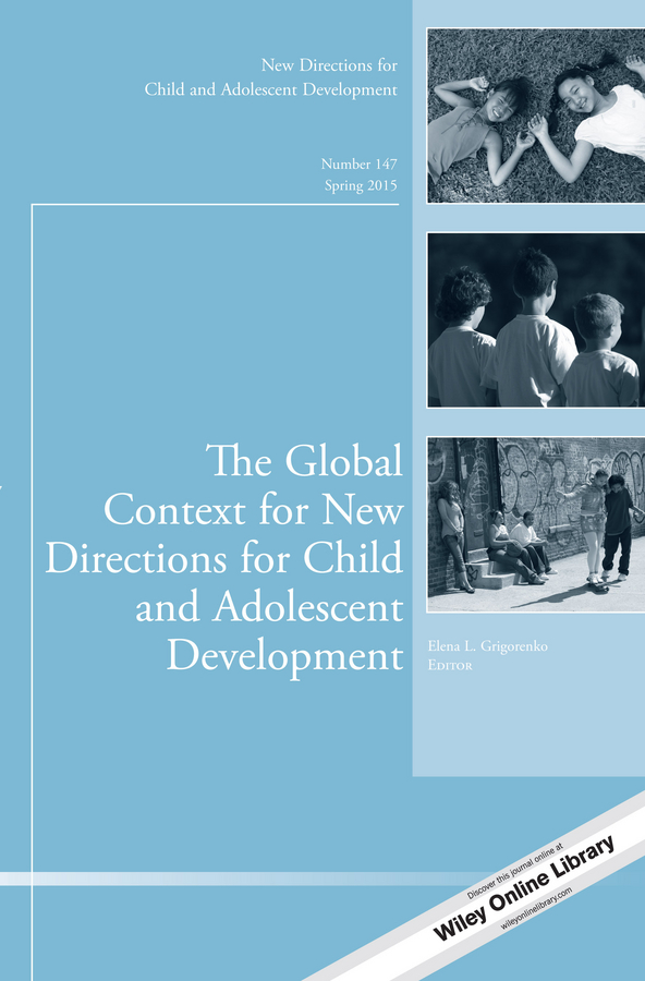 Elena Grigorenko L. The Global Context for New Directions for Child and Adolescent Development. New Directions for Child and Adolescent Development, Number 147 new directions 30