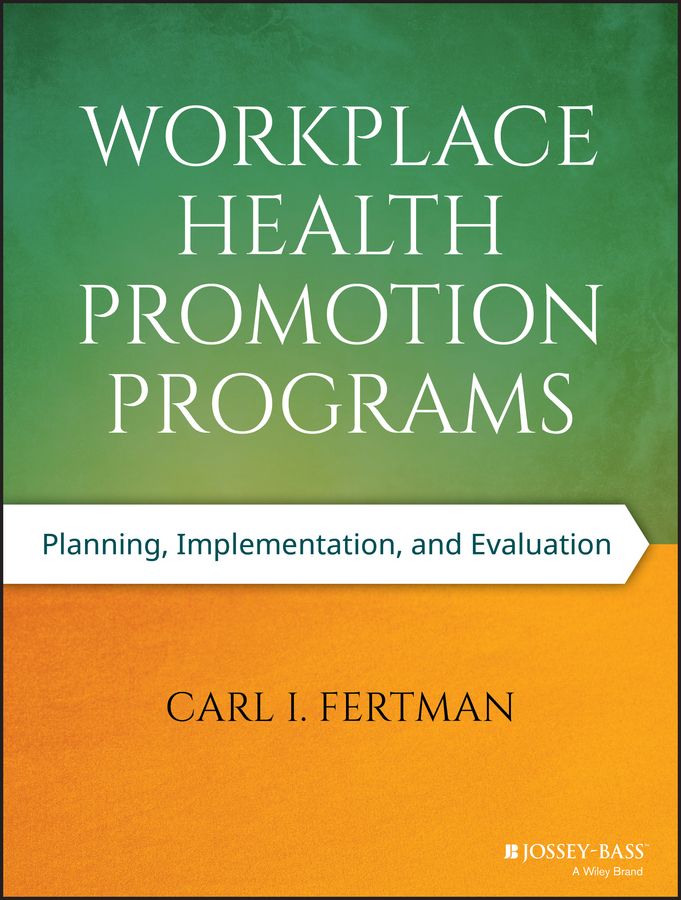 Carl Fertman I. Workplace Health Promotion Programs. Planning, Implementation, and Evaluation