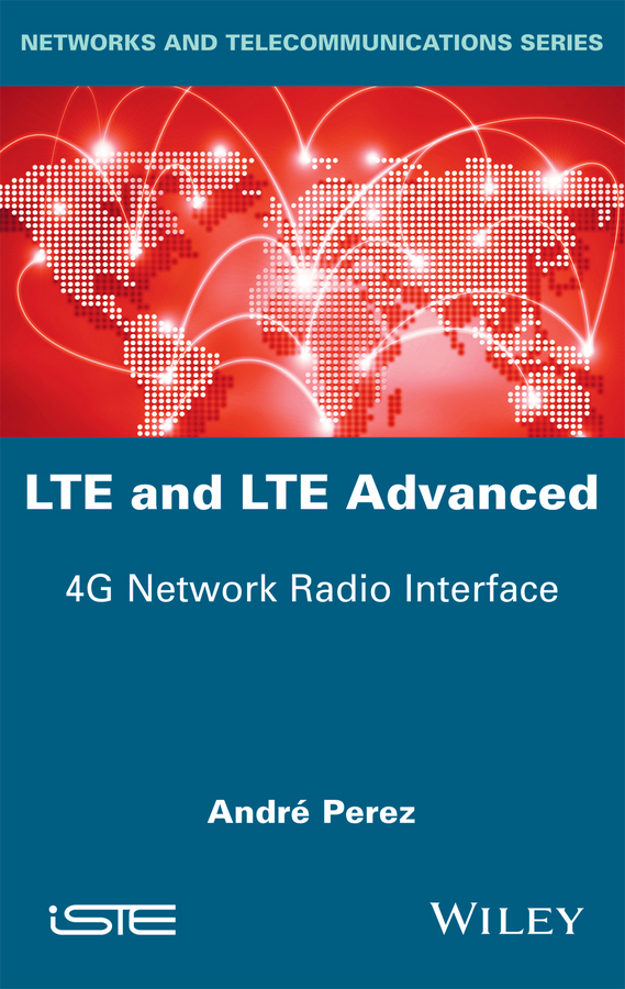 Andre Perez LTE & LTE Advanced. 4G Network Radio Interface the infiltrator