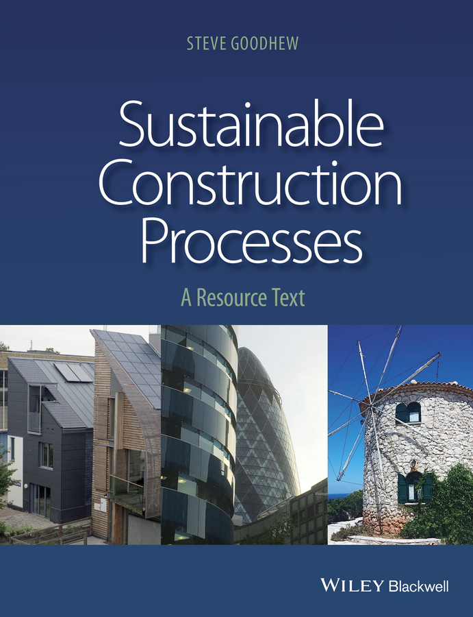 Steve Goodhew Sustainable Construction Processes. A Resource Text school buildings construction and design manual