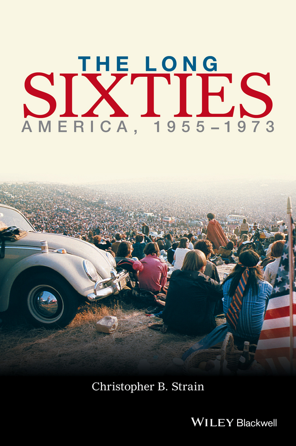 Christopher Strain B. The Long Sixties. America, 1955 - 1973 revolution in the head the beatles records and the sixties