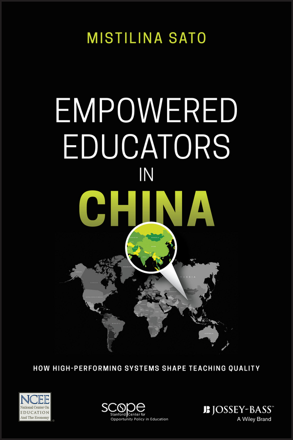 Mistilina Sato Empowered Educators in China. How High-Performing Systems Shape Teaching Quality empowered volume 5