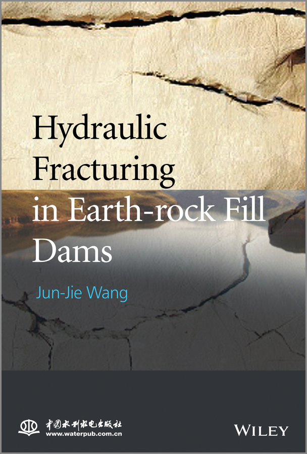 Jun-Jie Wang Hydraulic Fracturing in Earth-rock Fill Dams