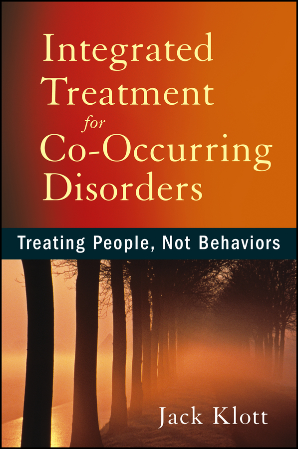Jack Klott Integrated Treatment for Co-Occurring Disorders. Treating People, Not Behaviors james chu a rebuilding shattered lives treating complex ptsd and dissociative disorders