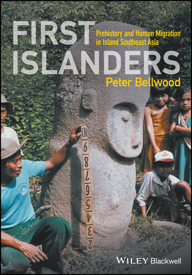 Peter Bellwood First Islanders. Prehistory and Human Migration in Island Southeast Asia цена 2017