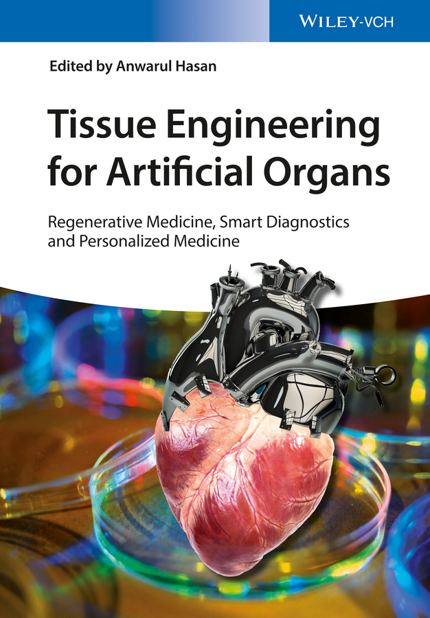 Anwarul Hasan Tissue Engineering for Artificial Organs. Regenerative Medicine, Smart Diagnostics and Personalized Medicine murugan ramalingam biomimetics advancing nanobiomaterials and tissue engineering