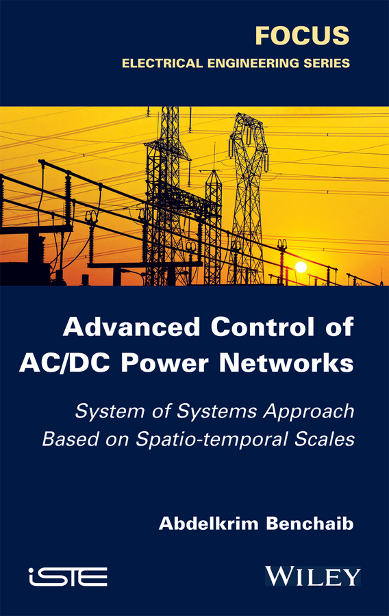 цена на Abdelkrim Benchaib Advanced Control of AC / DC Power Networks. System of Systems Approach Based on Spatio-temporal Scales