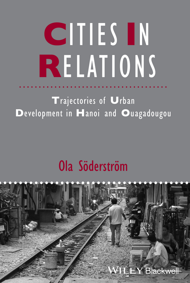 Ola Soderstrom Cities in Relations. Trajectories of Urban Development in Hanoi and Ouagadougou цена