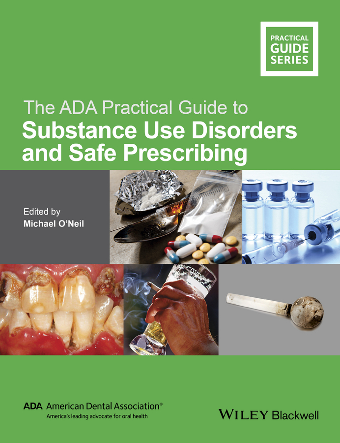 Michael O'Neil The ADA Practical Guide to Substance Use Disorders and Safe Prescribing attanasio ronald dental management of sleep disorders