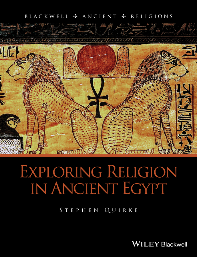Stephen Quirke Exploring Religion in Ancient Egypt stephen batchelor the ancient greeks for dummies