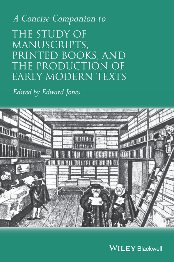 Edward Jones A Concise Companion to the Study of Manuscripts, Printed Books, and the Production of Early Modern Texts