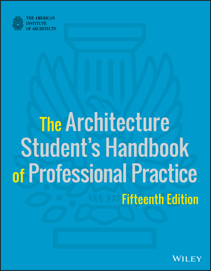 American Instituteof Architects The Architecture Student's Handbook of Professional Practice hansen karen civil engineer s handbook of professional practice