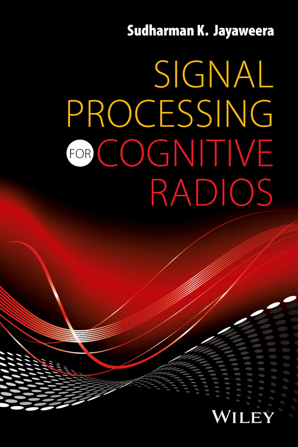 Sudharman Jayaweera K. Signal Processing for Cognitive Radios цена