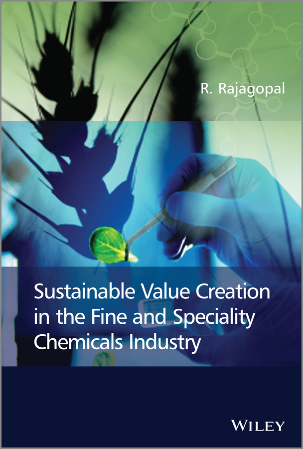 R. Rajagopal Sustainable Value Creation in the Fine and Speciality Chemicals Industry eric lowitt the future of value how sustainability creates value through competitive differentiation