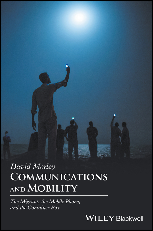 David Morley Communications and Mobility. The Migrant, the Mobile Phone, and the Container Box стоимость