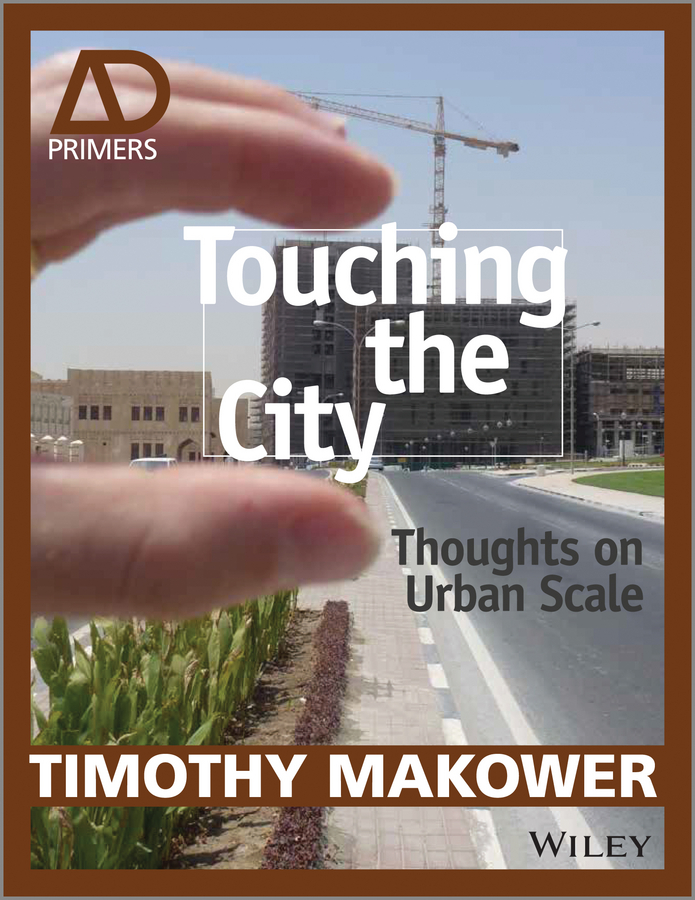 Timothy Makower Touching the City. Thoughts on Urban Scale