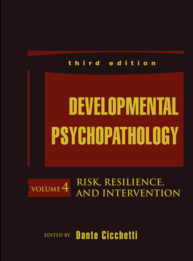 Dante Cicchetti Developmental Psychopathology, Risk, Resilience, and Intervention