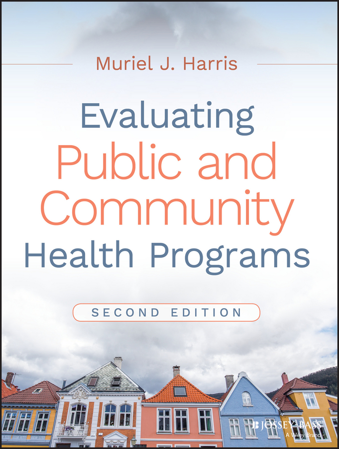 Muriel Harris J. Evaluating Public and Community Health Programs social capital a group performance evaluation page 9